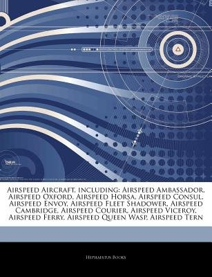 Articles on Airspeed Aircraft, Including - Airspeed Ambassador, Airspeed Oxford, Airspeed Horsa, Airspeed Consul, Airspeed...