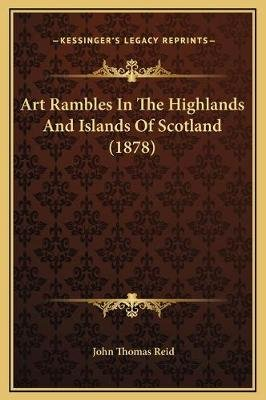 Art Rambles in the Highlands and Islands of Scotland (1878) (Hardcover): John Thomas Reid