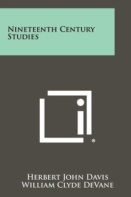 Nineteenth Century Studies (Paperback): Herbert John Davis, William Clyde Devane, Robert Cecil Bald