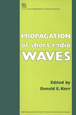 Propagation of Short Radio Waves (Hardcover, New edition): Donald E. Kerr, S .A. Goudsmit, Leon B. Linford, Albert M. Stone