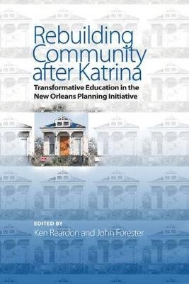 Rebuilding Community after Katrina - Transformative Education in the New Orleans Planning Initiative (Hardcover): Ken Reardon,...