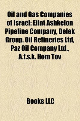 Oil and Gas Companies of Israel - Eilat Ashkelon Pipeline Company, Delek Group, Oil Refineries Ltd, Paz Oil Company Ltd.,...