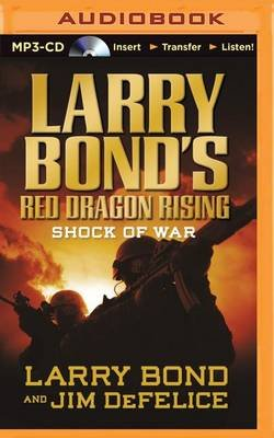 Larry Bond's Red Dragon Rising: Shock of War (MP3 format, CD): Larry Bond, Jim DeFelice