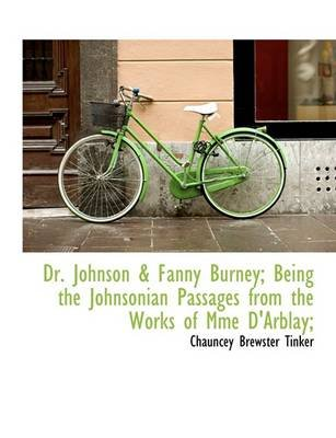 Dr. Johnson & Fanny Burney; Being the Johnsonian Passages from the Works of Mme D'Arblay; (Hardcover): Chauncey Brewster...