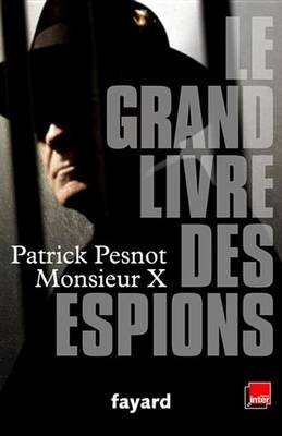 Le Grand Livre Des Espions (French, Electronic book text): Patrick Pesnot