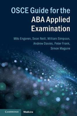 OSCE Guide for the ABA Applied Examination (Paperback): Sean Neill, William Simpson, Andrew Davies, Peter Frank, Simon Maguire,...