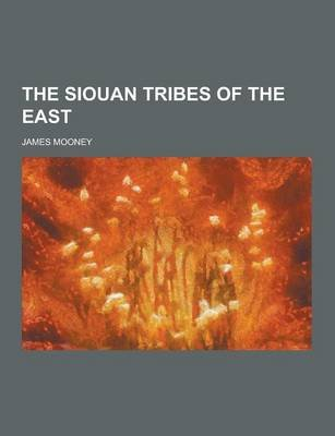 The Siouan Tribes of the East (Paperback): James Mooney