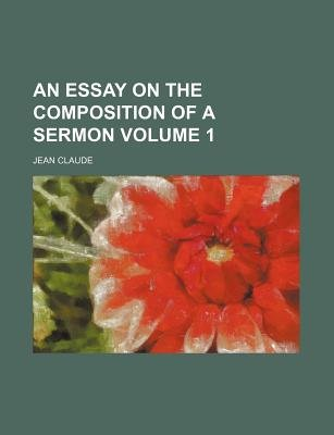 An Essay on the Composition of a Sermon Volume 1 (Paperback): jean claude