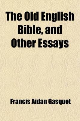 The Old English Bible; And Other Essays (Paperback): Francis Aidan Gasquet