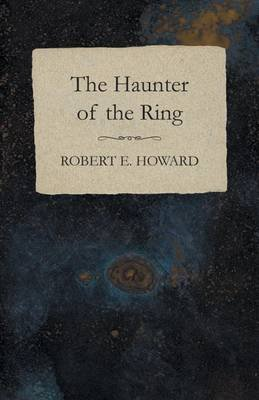 The Haunter of the Ring (Electronic book text): Robert E Howard