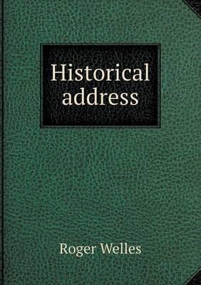 Historical Address (Paperback): Roger Welles