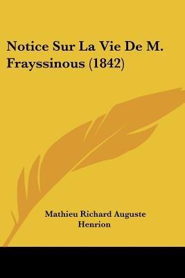Notice Sur La Vie de M. Frayssinous (1842) (English, French, Paperback): Mathieu-Richard-Auguste Henrion