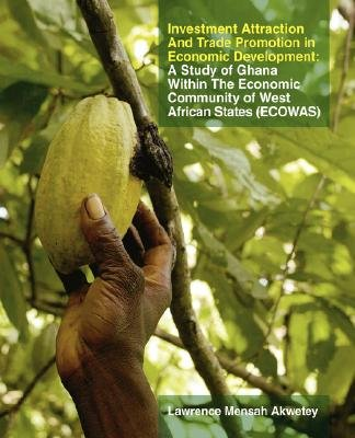 Investment Attraction and Trade Promotion in Economic Development - A Study of Ghana within the Economic Community of West...