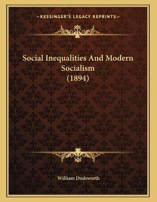 Social Inequalities and Modern Socialism (1894) (Paperback): William Dodsworth