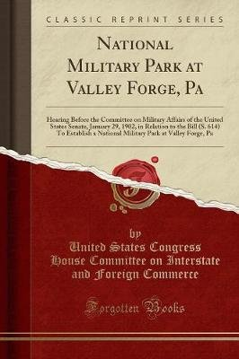 National Military Park at Valley Forge, Pa - Hearing Before the Committee on Military Affairs of the United States Senate,...