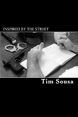 Inspired by the Street - Poetry, by an American Cop (Paperback): Tim Sousa