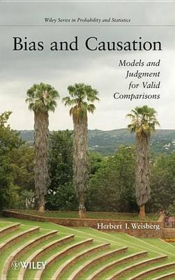 Bias and Causation - Models and Judgment for Valid Comparisons (Electronic book text, 1st edition): Herbert I. Weisberg