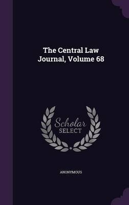 The Central Law Journal, Volume 68 (Hardcover): Anonymous