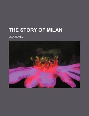 The Story of Milan (Paperback): Ella Noyes