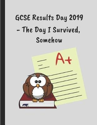 GCSE Results Day 2019 - The Day I Survived, Somehow - Customised Notebook (Paperback): Noteworthy Days