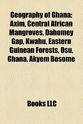 Geography of Ghana - Forests of Ghana, Geology of Ghana, Ghana Geography Stubs, Grasslands of Ghana, Impact Craters of Ghana,...