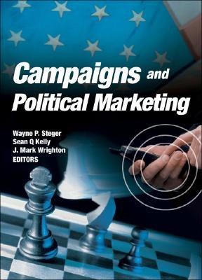 Campaigns and Political Marketing (Hardcover): Wayne P. Steger, Sean Q Kelly, Mark Wrighton