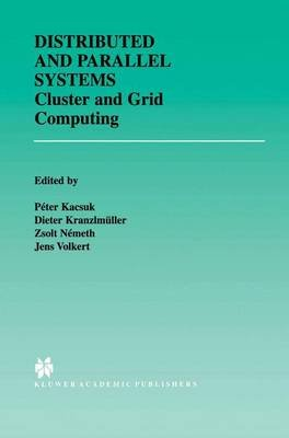 Distributed and Parallel Systems - Cluster and Grid Computing (Hardcover, 2002 ed.): Peter Kacsuk, Dieter Kranzlmuller, Zsolt...