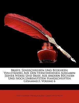 Briefe, Sendschreiben Und Bedenken - Vollstandig Aus Den Verschiedenen Ausgaben Seiner Werke Und Brief, Aus Andern Buchern Und...
