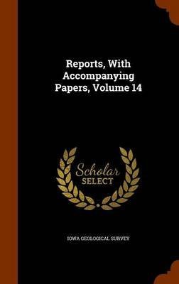 Reports, with Accompanying Papers, Volume 14 (Hardcover): Iowa Geological Survey.