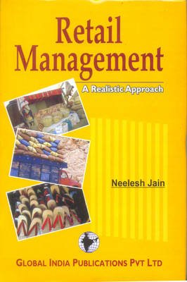 Retail Management: a Realistic Approach (Hardcover): Neelesh Jain