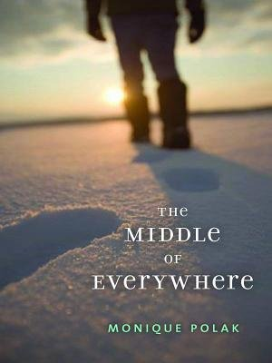 The Middle of Everywhere (Electronic book text): Monique Polak