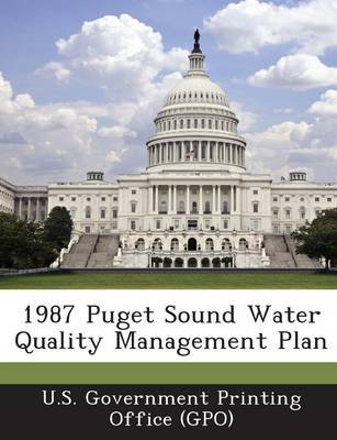 1987 Puget Sound Water Quality Management Plan (Paperback): U. S. Government Printing Office (Gpo)
