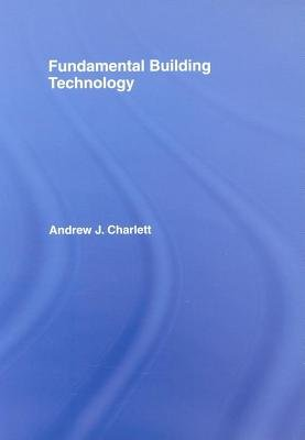 Fundamental Building Technology (Electronic book text): Andrew J. Charlett