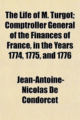 The Life of M. Turgot; Comptroller General of the Finances of France, in the Years 1774, 1775, and 1776 (Paperback): Jean...