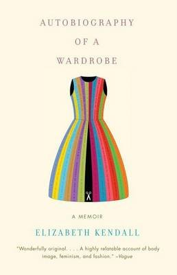 Autobiography of a Wardrobe (Paperback): Elizabeth Kendall
