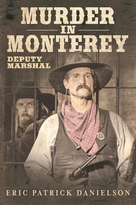 Murder in Monterey - Deputy Marshal (Paperback): Eric Patrick Danielson