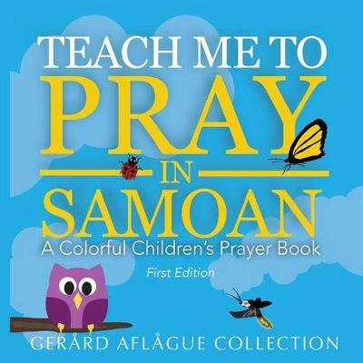 Teach Me to Pray in Samoan - A Colorful Children's Prayer Book (Paperback): Gerard Aflague