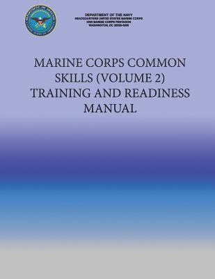 Marine Corps Common Skills (Volume 2) Training and Readiness Manual (Paperback): Department of the Navy, U. S. Marine Corps