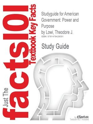 Studyguide for American Government - Power and Purpose by Lowi, Theodore J., ISBN 9780393912098 (Paperback): Theodore J. Lowi,...