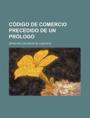 Codigo de Comercio Precedido de Un Prologo (English, Spanish, Paperback): Spain