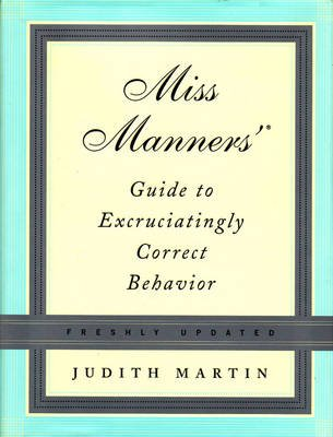 Miss Manners' Guide to Excruciatingly Correct Behavior (Freshly Updated) (Electronic book text): Judith Martin