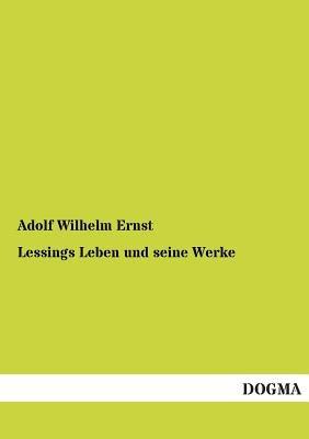 Lessings Leben Und Seine Werke (English, German, Paperback): Adolf Wilhelm Ernst