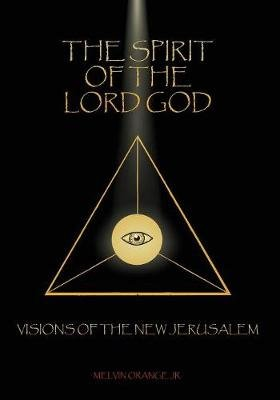 The Spirit of the Lord God - Visions of the New Jerusalem (Paperback): Melvin Orange