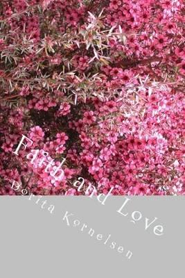 Faith and Love (Paperback): Dorita Lynn Kornelsen