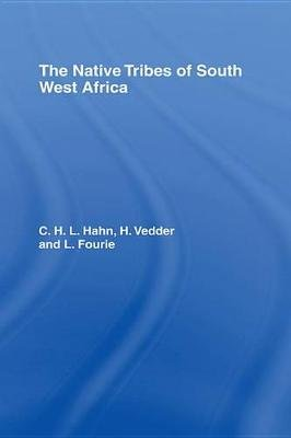 The Native Tribes of South West Africa (Electronic book text): L. Fourie, C.H. Hahn, V. Vedder