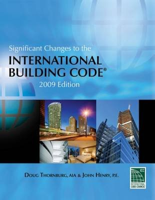 Significant Changes to the International Building Code 2009 (Paperback, 2009): Doug Thornburg, John Henry
