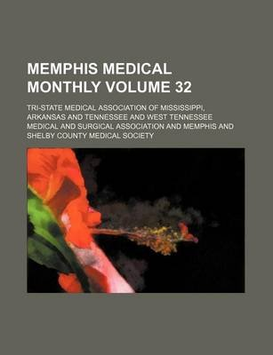 Memphis Medical Monthly Volume 32 (Paperback): Tri-State Medical Association Of