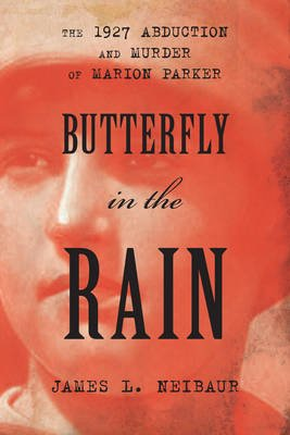 Butterfly in the Rain - The 1927 Abduction and Murder of Marion Parker (Hardcover): James L. Neibaur