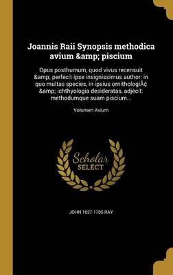 Joannis Raii Synopsis Methodica Avium & Piscium - Opus Posthumum, Quod Vivus Recensuit & Perfecit Ipse Insignissimus Author: In...