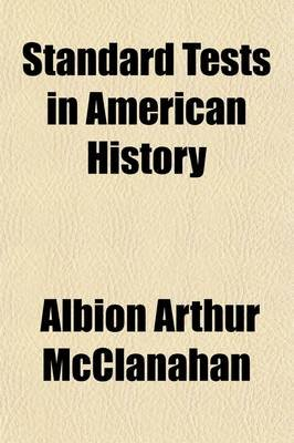 Standard Tests in American History (Paperback): Albion Arthur McClanahan